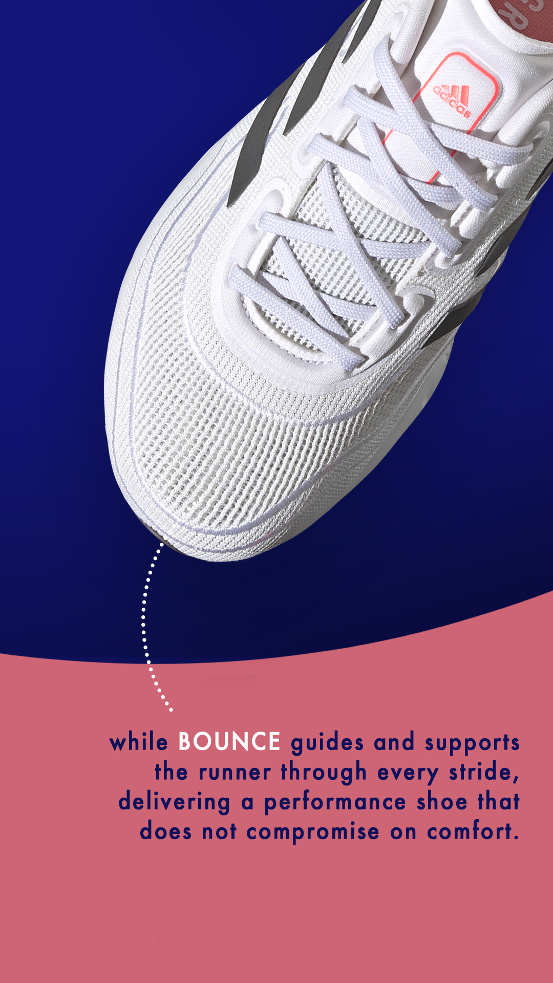 While Bounce guides and supports the runner through every stride.